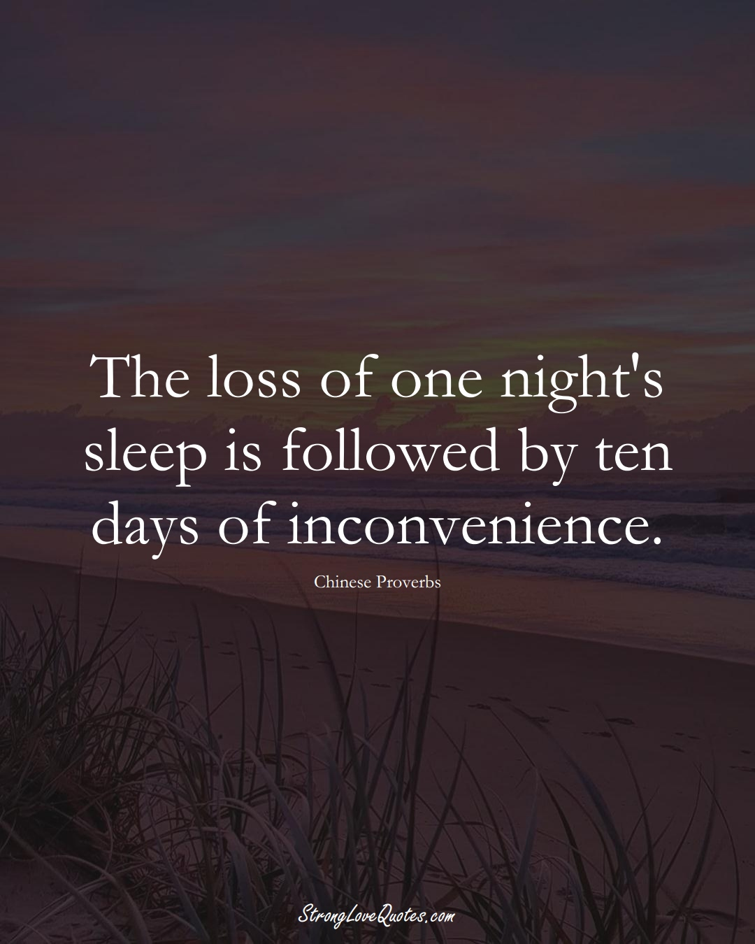 The loss of one night's sleep is followed by ten days of inconvenience. (Chinese Sayings);  #AsianSayings