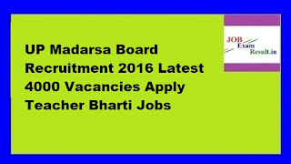 UP Madarsa Board Recruitment 2016 Latest 4000 Vacancies Apply Teacher Bharti Jobs