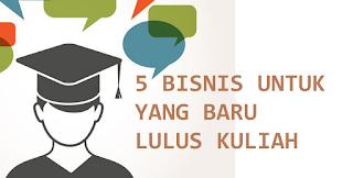 5 Peluang Bisnis Bagi Yang Baru Lulus Kuliah