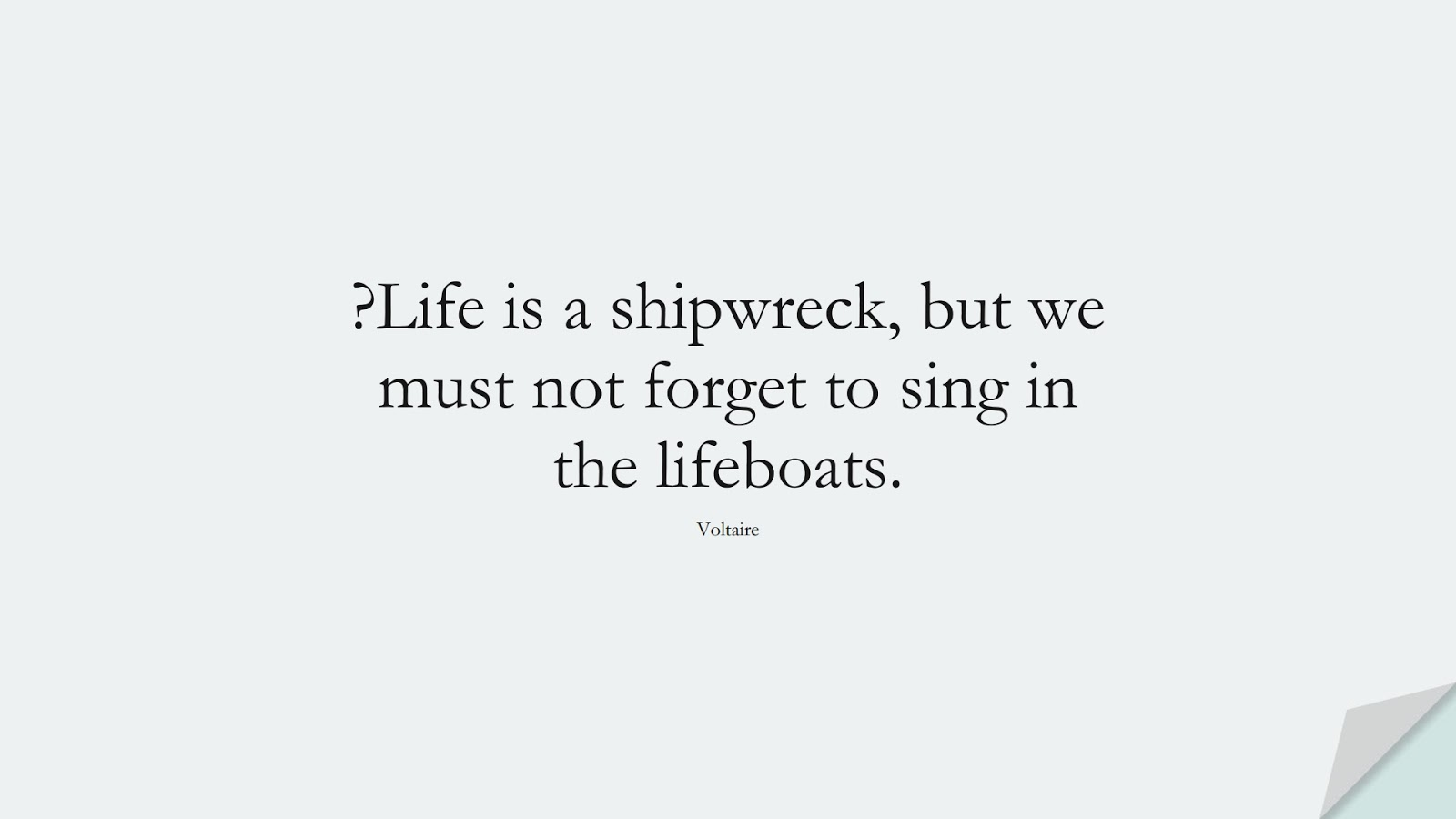 ?Life is a shipwreck, but we must not forget to sing in the lifeboats. (Voltaire);  #StoicQuotes