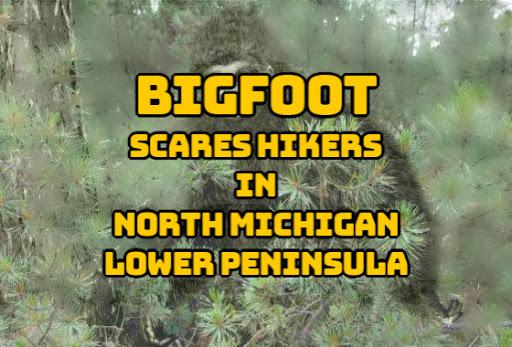 Bigfoot Scares Hikers in North Michigan Lower Peninsula