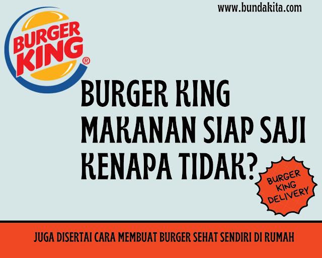 Burger King Delivery: Makanan Siap Saji. Kenapa Tidak?