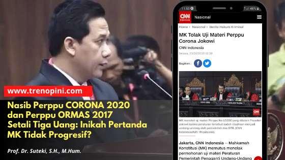 Nasib Perppu CORONA 2020 dan Perppu ORMAS 2017 Setali Tiga Uang: Inikah Pertanda MK Tidak Progresif?
