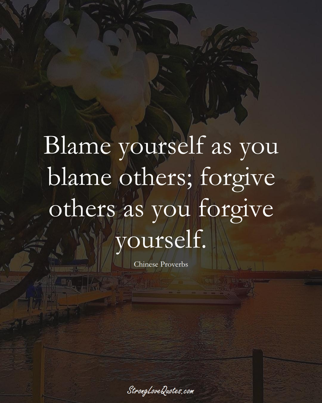 Blame yourself as you blame others; forgive others as you forgive yourself. (Chinese Sayings);  #AsianSayings