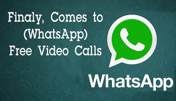 Free video calls finally comes to WhatsApp