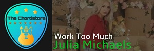 Julia Michaels - WORK TOO MUCH Guitar Chords (Inner Monologue part 2) |