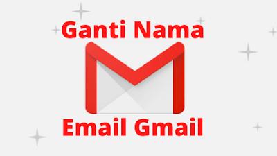 Cara Mengganti Nama Email Gmail Di HP