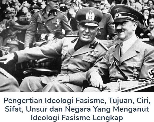 Membahas Materi Pengertian Ideologi Fasisme Beserta Tujuan, Ciri, Sifat, Unsur dan Negara Yang Menganut Ideologi Fasisme Lengkap