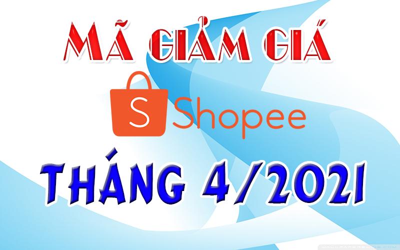 Mã giảm giá Shopee Tháng 4/2021