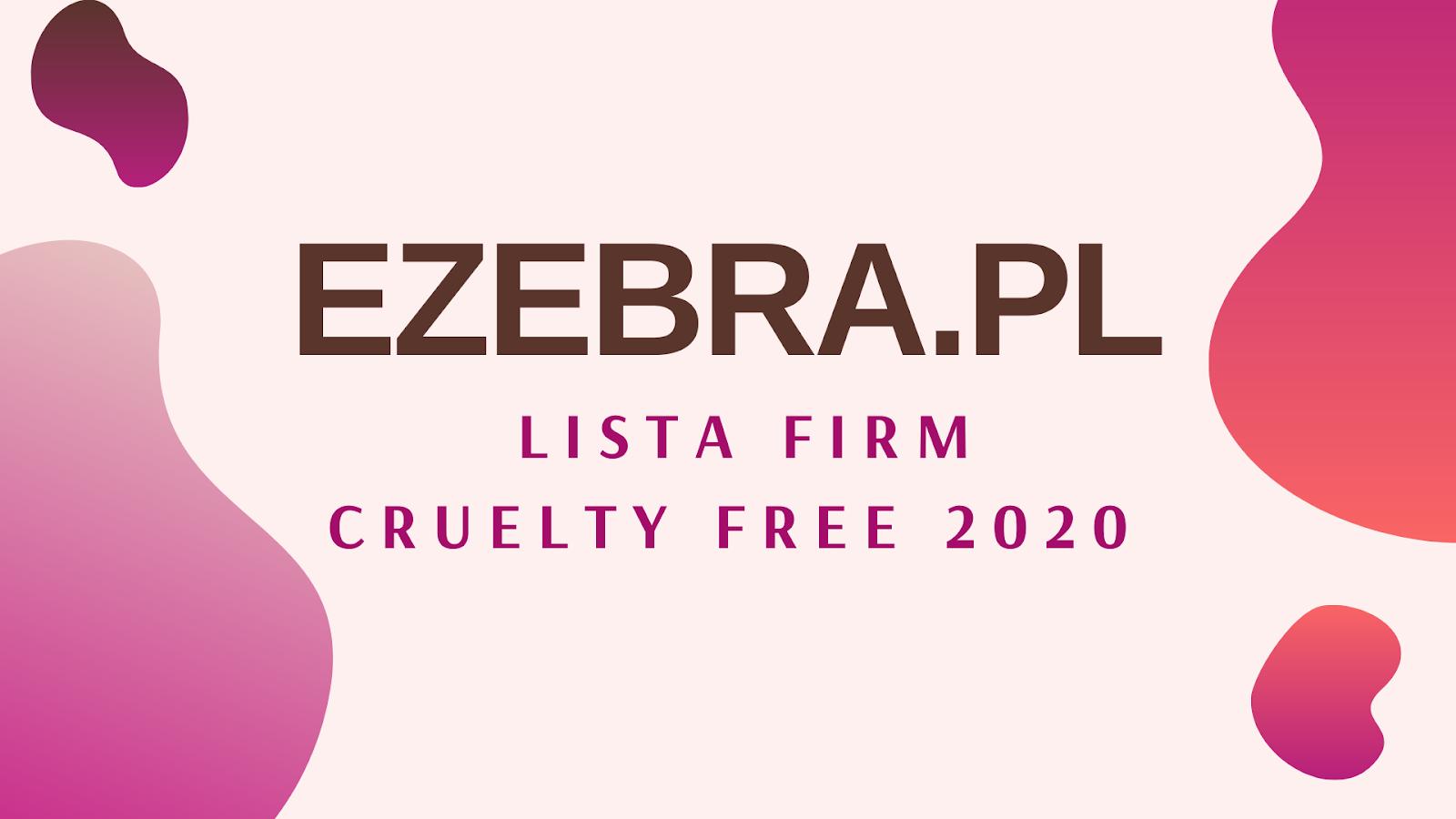 EZEBRA.PL / LISTA FIRM CRUELTY FREE 2020