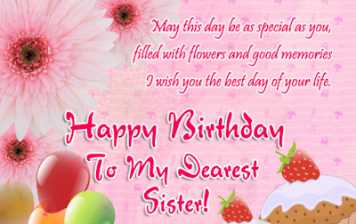 Happy Birthday wishes for sister: may this day as special as you, filled with flowers and good memories i wish you the best day your life