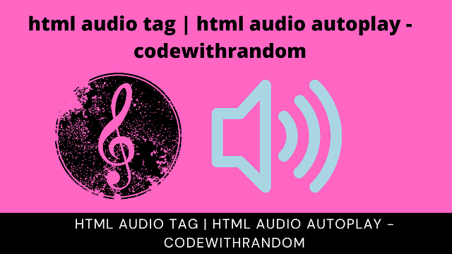 html audio tag   html audio autoplay - codewithrandom