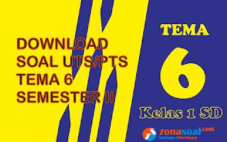 Download Soal UTS Tema 6 Kelas 1 Semester 2 Lengkap Kunci Jawaban