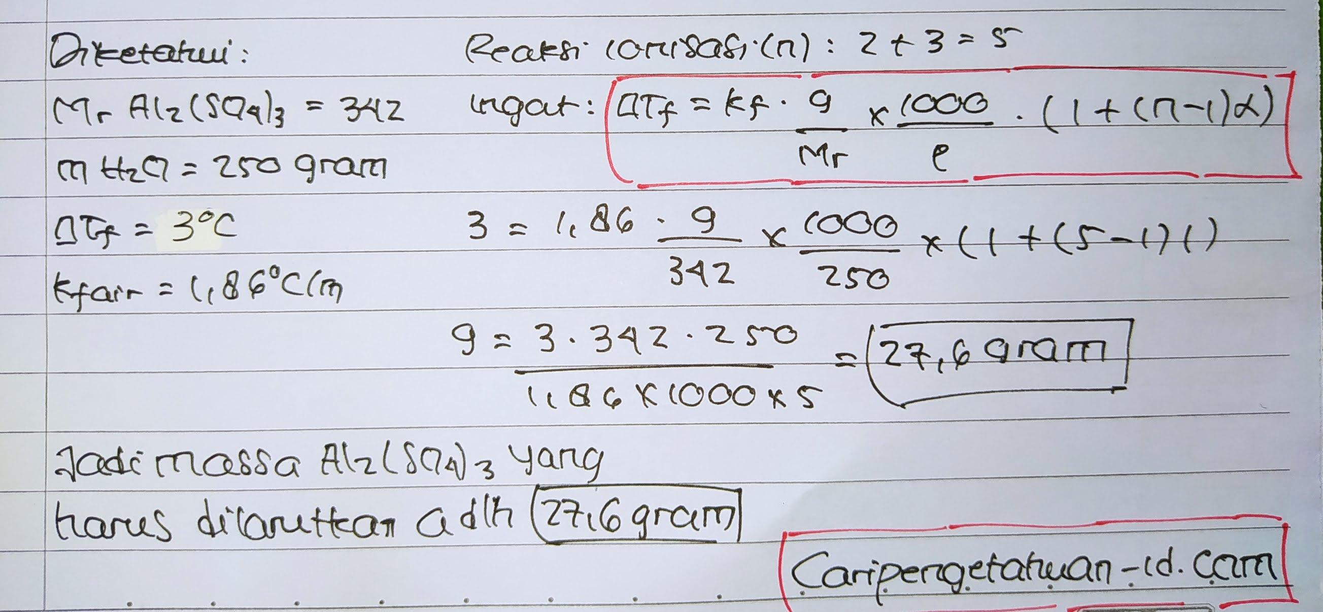 Berapa banyaknya Al2(SO4)3 (Mr = 342 g/mol) yang harus dilarutkan dalam 250 gram air, agar larutan tersebut membeku pada suhu -3°C adalah …. (Kf air = 1,86°C/m)