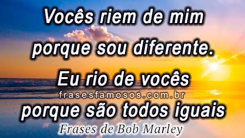 Vocês riem de mim porque sou diferente, Bob Marley