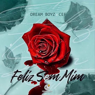Dream Boyz - Feliz Sem Mim (feat CEF)