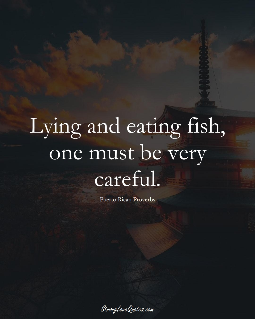 Lying and eating fish, one must be very careful. (Puerto Rican Sayings);  #CaribbeanSayings