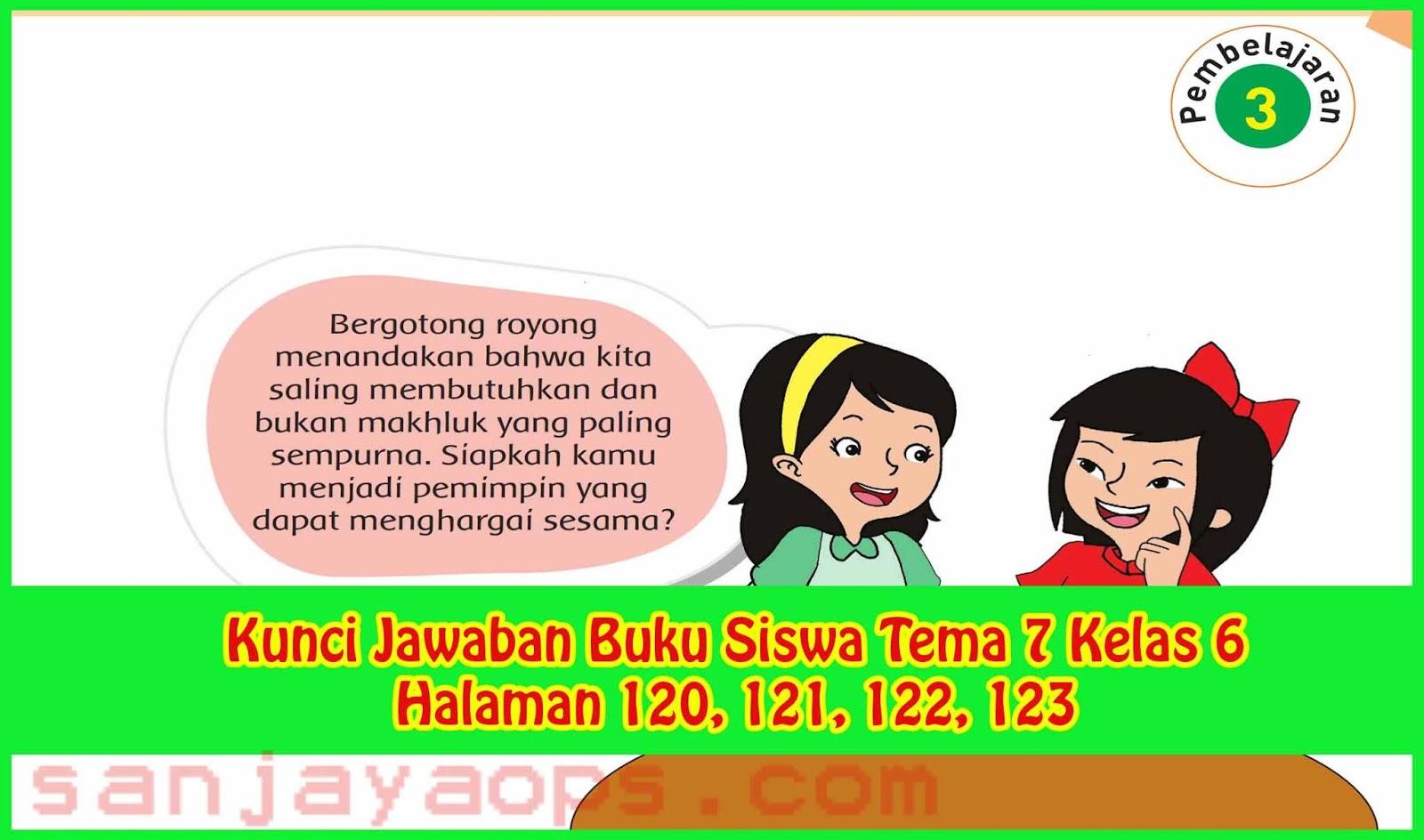 Kunci Jawaban Buku Siswa Tema 7 Kelas 6 Halaman 120 121 122 123 Sanjayaops