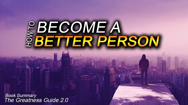How to Become a Better Person, The Greatness Guide Summary