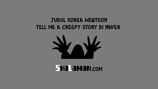 Judul Korea Webtoon Tell Me A Creepy Story di Naver