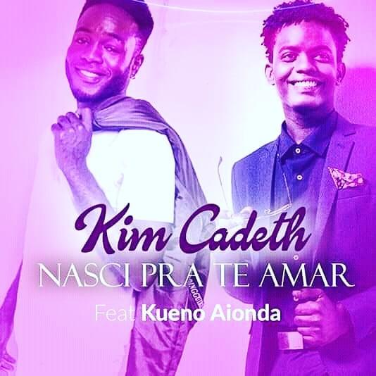 Kim  Cadeth Feat Kueno Aionda  - Nasci Pra Te Amar (2019) DOWNLOAD MP3