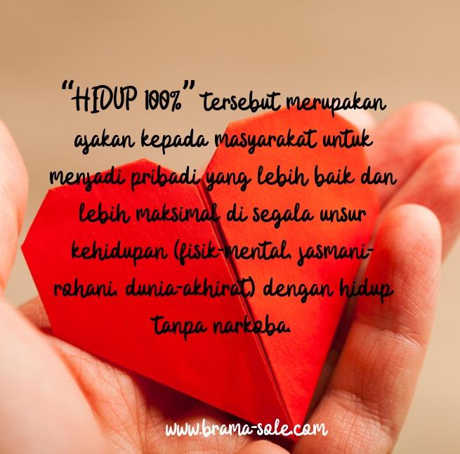 BNN Republik Indonesia juga mulai memperkenalkan tagline baru, yaitu HIDUP 100% untuk memperingati Hari Anti Narkoba Internasional.