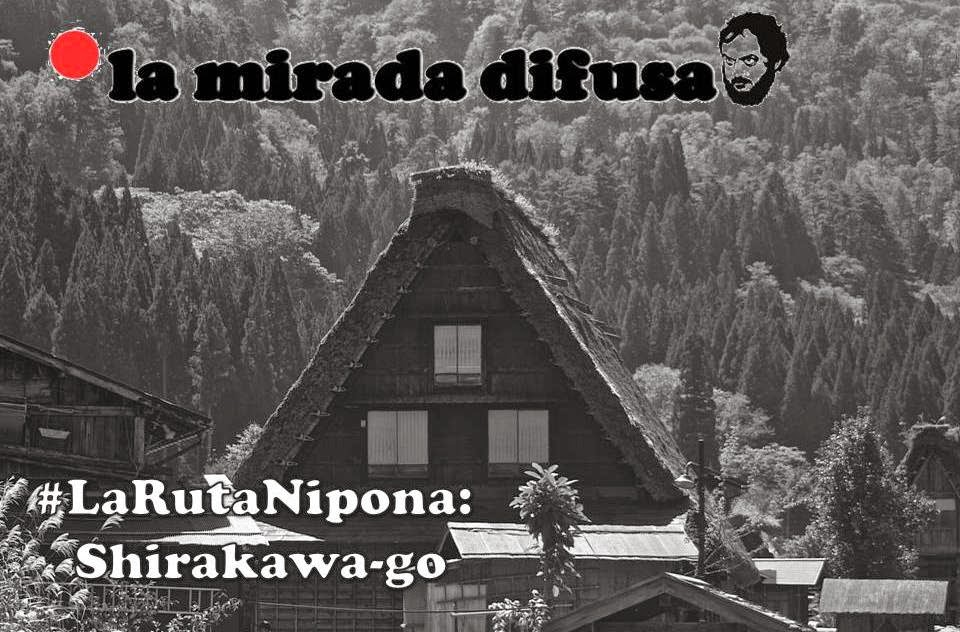 LA RUTA NIPONA: SHIRAKAWA-GO