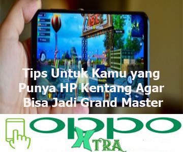 Tips Untuk Kamu yang Punya HP Kentang Agar Bisa Jadi Grand Master