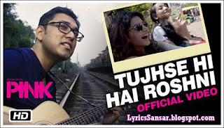 PINK : Tujhse Hi Hai Roshni Lyrics