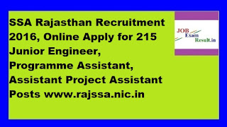 SSA Rajasthan Recruitment 2016, Online Apply for 215 Junior Engineer, Programme Assistant, Assistant Project Assistant Posts www.rajssa.nic.in