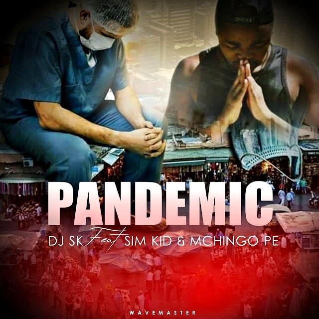 DJ SK Feat. Sim Kid & Mchingo Pe - Pandemic