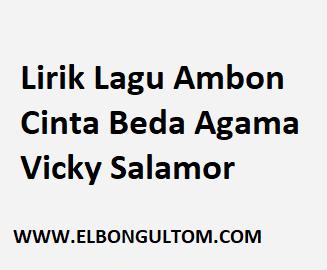 Lirik Lagu Ambon Cinta Beda Agama Vicky Salamor