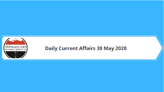 Daily Current Affairs 30 May 2020