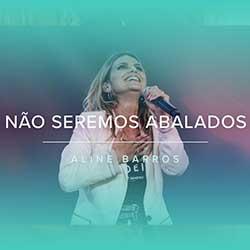 Não Seremos Abalados (Ao Vivo) - Aline Barros