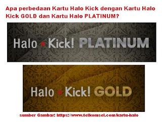 yang mana kamu akan diberi kebebasan untuk menggunakan dan memakai kartu tersebut sepuasny Apa perbedaan Kartu Halo Kick dengan Kartu Halo Kick GOLD dan Kartu Halo PLATINUM?