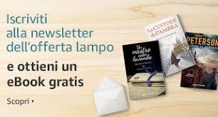 Offerta lampo Kindle: iscriviti e avrai un ebook gratis