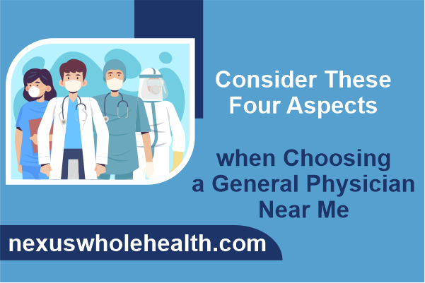 Consider These Four Aspects when Choosing a General Physician Near Me