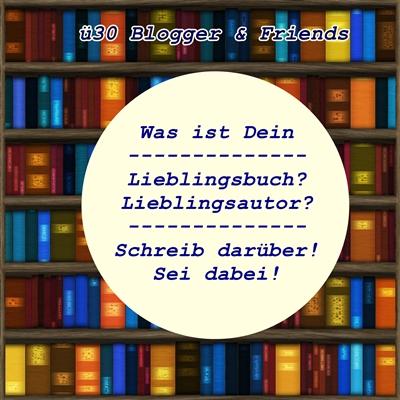 blogparade: Liebslingsbuch? Lieblingsautor? - ü30Blogger & Friends