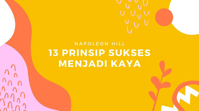 13 Prinsip Sukses Menjadi Orang Kaya (dari Think and Grow Rich - Napoleon Hill)