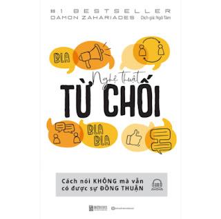 Nghệ Thuật Từ Chối – Cách Nói Không Mà Vẫn Có Được Đồng Thuận ebook PDF EPUB AWZ3 PRC MOBI