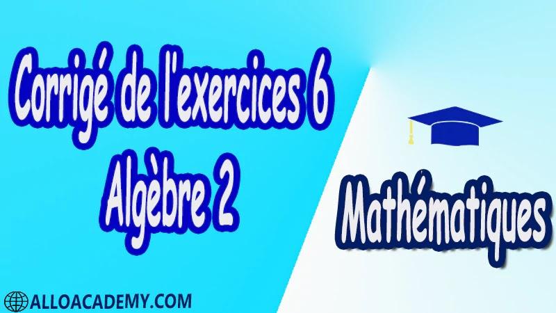 Exercices Corrigé 6 d'algèbre 2 pdf Mathématiques, Maths, Algèbre 2, Calcul matriciel, Déterminants, Espaces Vectoriels, Sous-espaces vectoriels, Les Applications Linéaires, Valeurs Propres et Vecteurs Propres, Diagonalisation des matrices et des endomorphismes, Cours, résumés, exercices corrigés, devoirs corrigés, Examens corrigés, Contrôle corrigé travaux dirigés TD PDF