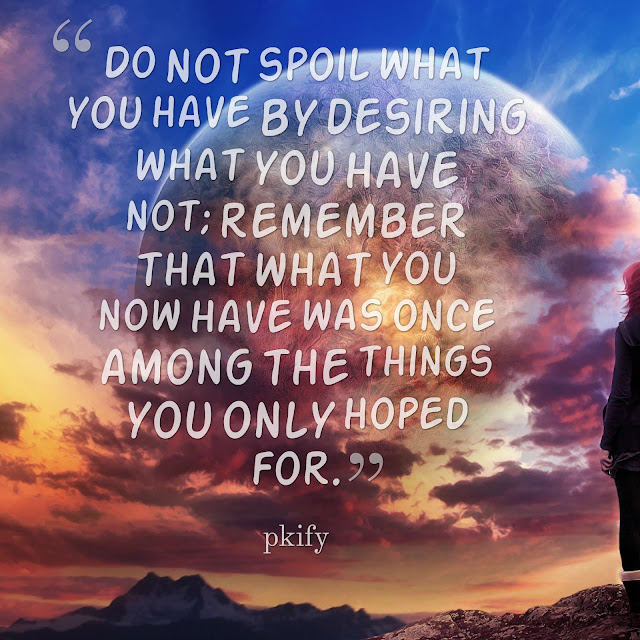 Do Not Spoil What You Have by Desiring What You Have Not Dreams Quotes