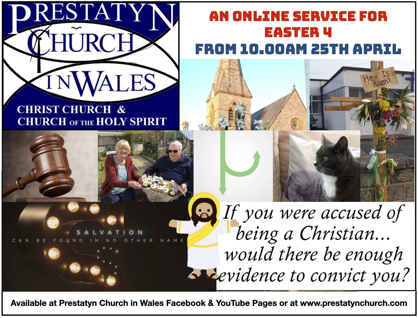 """Image containing several images and text. Text reads: """" Prestatyn Church In Wales. Christ Church & Church of the Holy Spirit."""" """"An Online Service For Easter 4. Available from 10:00 AM25th April."""" """"If you were accused of being a Christian... Would there be enough evidence to convict you?"""" """"Available at Prestatyn Church In Wales facebook and Youtube pages or at www.prestatynchurch.com."""""""