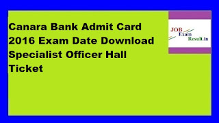 Canara Bank Admit Card 2016 Exam Date Download Specialist Officer Hall Ticket
