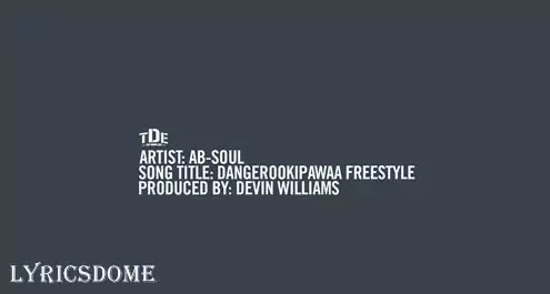 Dangerookipawaa Freestyle Lyrics - Ab-Soul