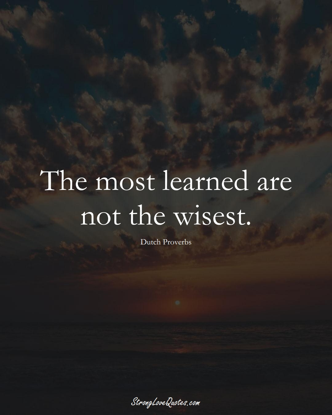 The most learned are not the wisest. (Dutch Sayings);  #EuropeanSayings