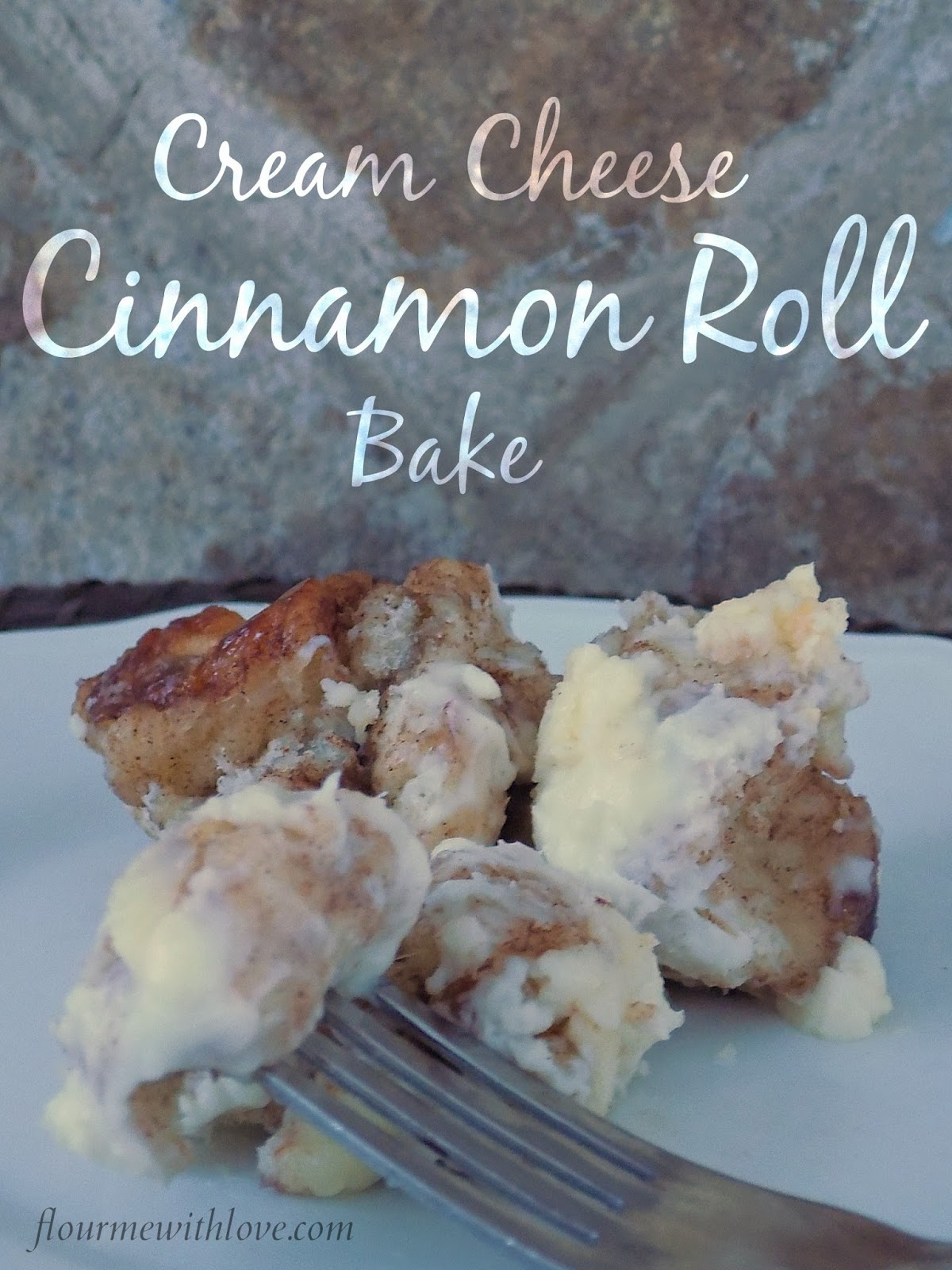 Cream Cheese Cinnamon Roll Bake Flour Me With Love