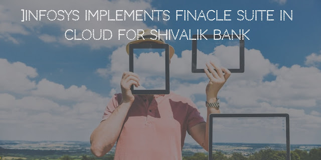 Infosys implements Finacle Suite in Cloud for Shivalik Bank