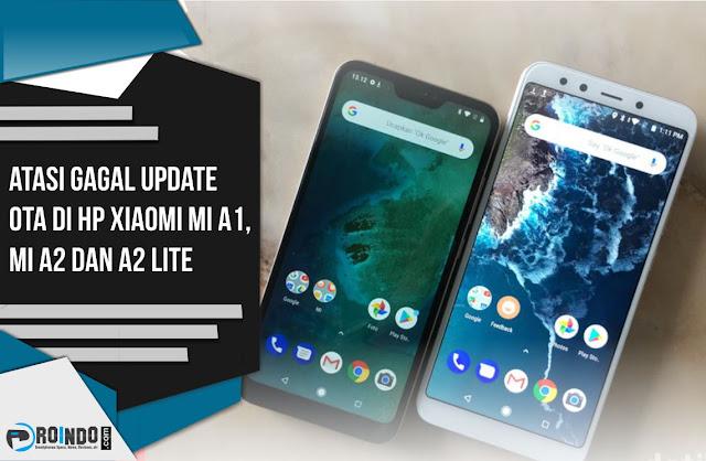 Gagal Update OTA di Xiaomi Mi A1, Mi A2 dan A2 Lite
