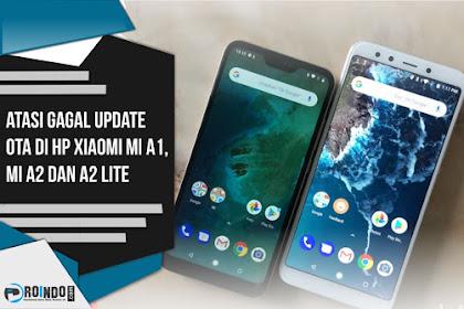 Cara mengatasi Masalah Gagal Update OTA di Xiaomi Mi A1, Mi A2 dan A2 Lite